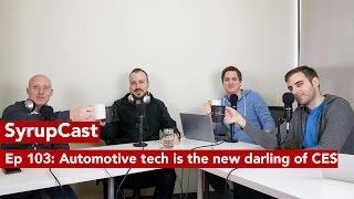 SyrupCast 103: Automotive tech is the new darling of CES