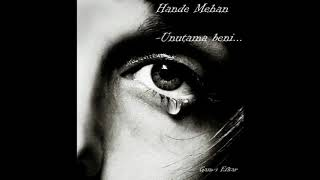 Hande Mehan -  Unutama Beni