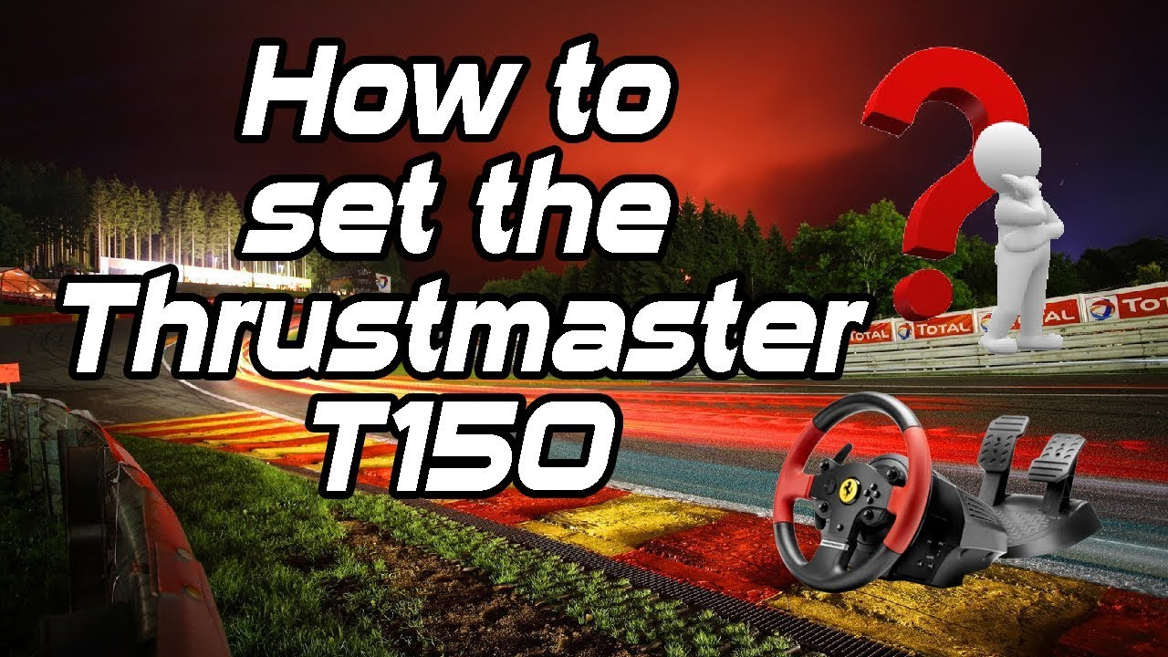 How to set the Thrustmaster T150 - My Thrustmaster T150 Settings