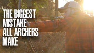 The Biggest Mistake all Archers Make (Traditional Archery)