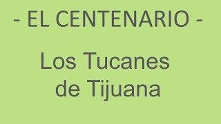 Los Tucanes De Tijuana [LETRA] El Centenario