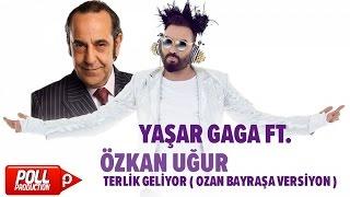 Yaşar Gaga Ft. Özkan Uğur - Terlik Geliyor ( Ozan Bayraşa Versiyon ) - ( Official Audio ) Video