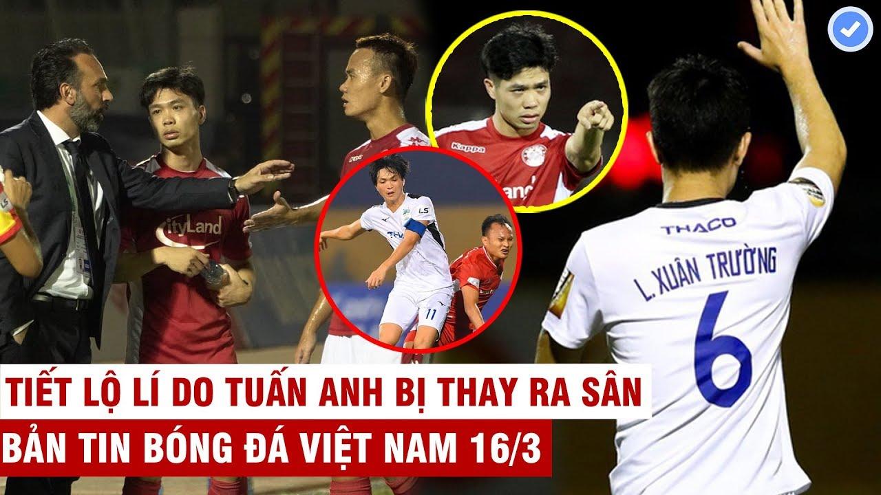 VN Sports 16/3 | HLV Thanh Hoá tố trọng tài hậu thuẫn C.Phượng & đồng đội, Xuân Trường báo tin vui