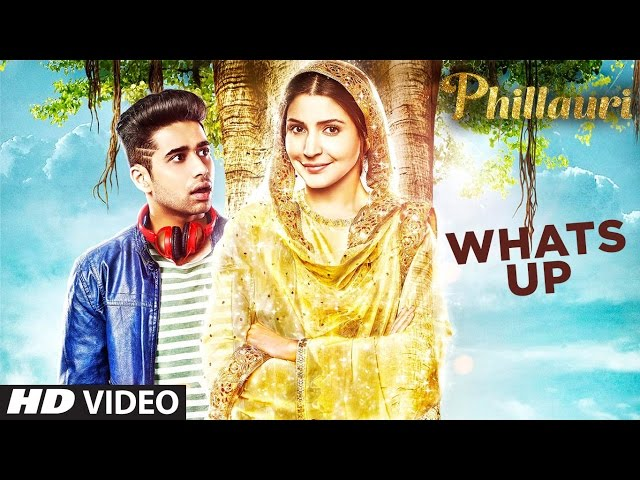 Whats Up Video Song | Phillauri | Anushka Sharma , Diljit Dosanjh | Mika Singh, Jasleen Royal