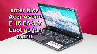 enter bios Acer Aspire E 15 E5-575 boot option menu