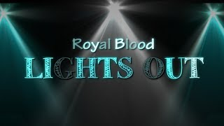 Royal Blood -Lights Out (Lyric Video)