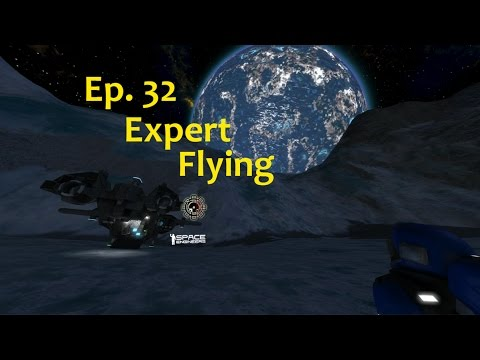 "Space Engineers: ""Expert Flying"" (not really) Ep32"