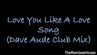 Selena Gomez & The Scene  - Love You Like A Love Song Remix (Dave Aude Club Mix)