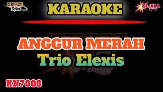 ANGGUR MERAH-Trio Elexis (Karaoke+lirik)KN7000