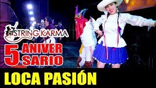 LOCA PASION STRING KARMA 5to ANIVERSARIO HUARALINO INTERNACIONAL