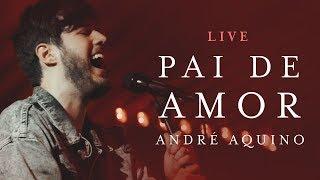 ANDRÉ AQUINO - PAI DE AMOR (LIVE)