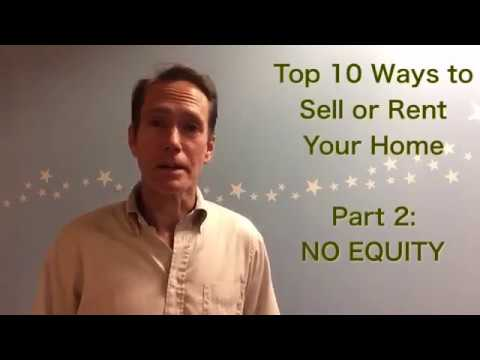 Top 10 Ways to Sell/Rent Your Home - Part 2:  No Equity