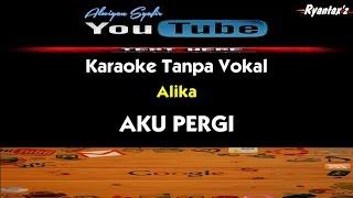 Karaoke Alika - AKU PERGI