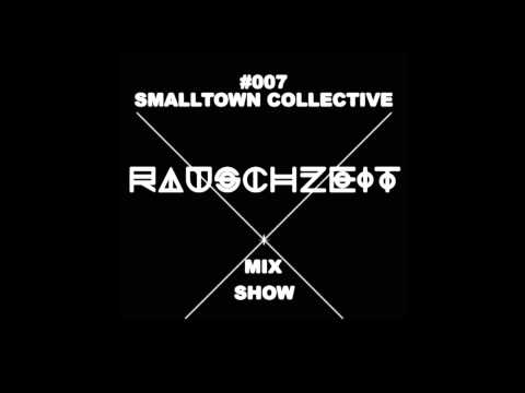 Smalltown Collective - Rauschzeit Mix Show - 007