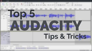 My Top 5 Audacity Tips & Tricks