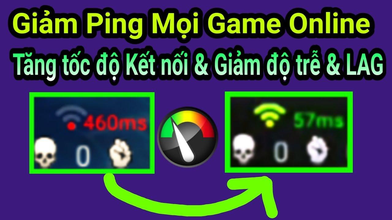 Hướng dẫn giảm PING tất cả Game Online Tăng tốc kết nối & Giảm Giật Lag