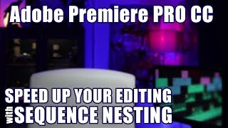 Adobe Premiere PRO CC How To Quickly Edit Using Nesting Tips