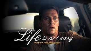 LIFE IS NOT EASY - Matthew McConaughey Motivational Speech and Tribute 2018