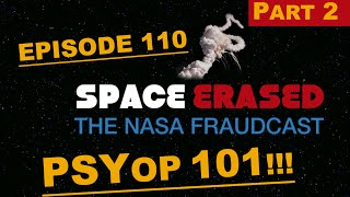 PSYOP 101 - Part 2 - SPACE ERASED The NASA FRAUDCAST - FLAT EARTH DISCUSSION - EP 110