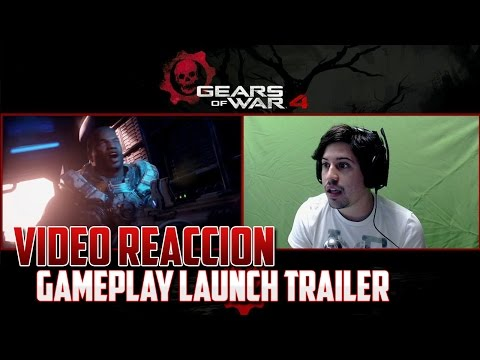 Gears of War 4 | Vídeo Reacción - Gameplay Launch Trailer!!