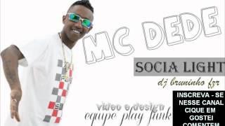 MC DEDE - SOCIA LIGHT ♫♪ 'DJ BRUNINHO FZR' LANÇAMENTO 2012