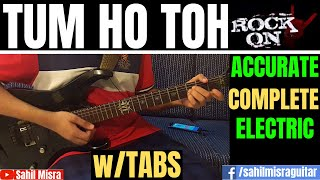 Tum Ho Toh | Rock On | COMPLETE and ACCURATE ELECTRIC Guitar Lesson