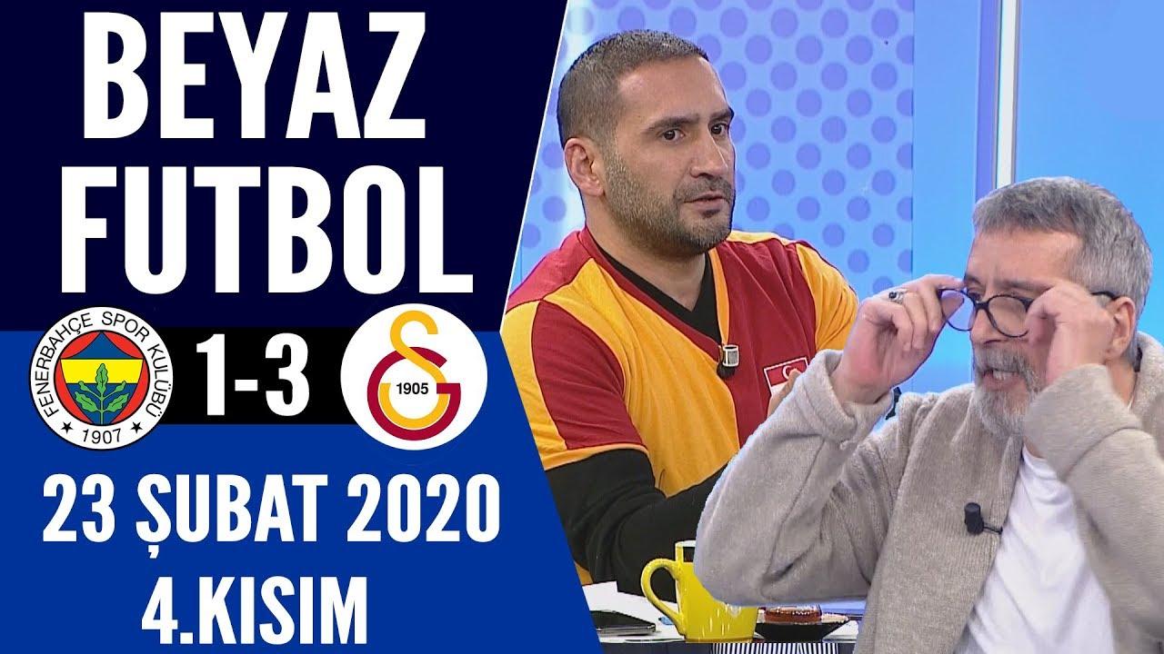 Beyaz Futbol 23 Şubat 2020 Kısım 4/4 (Fenerbahçe 1-3 Galatasaray)