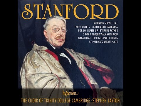 Sir Charles Villiers Stanford—Choral Music—Trinity College Choir Cambridge, Stephen Layton
