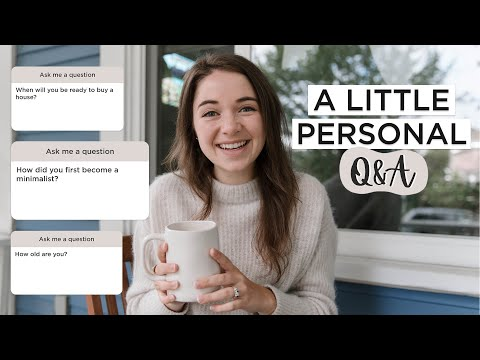PERSONAL Q&A | Buying a House, How I Became a Minimalist & How Old Am I