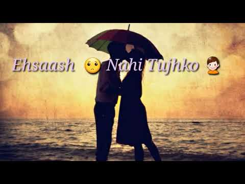 Ehsas nahi Tujhko , Main Pyar Karu Kitna || Whatsapp status video song || Best Sad song || Love Song