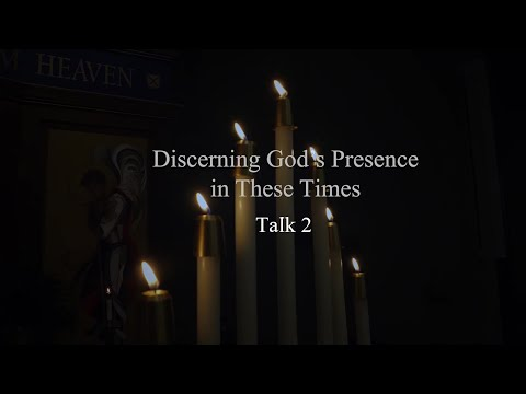 """Discerning God's Presence in These Times"" Talk 2"