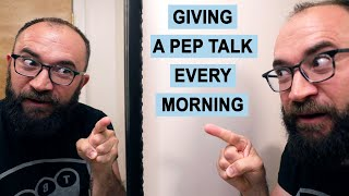Giving a Pep Talk Every Morning for a Week