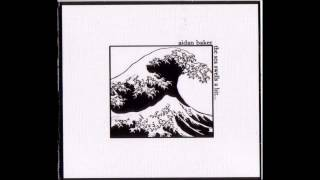 Aidan Baker - The Sea Swells A Bit 2006 (Full Album)