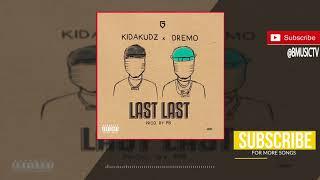 Kida Kudz x Dremo - Last Last (OFFICIAL AUDIO 2018)