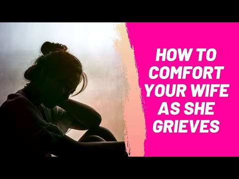 How to Comfort Your Wife As She Grieves