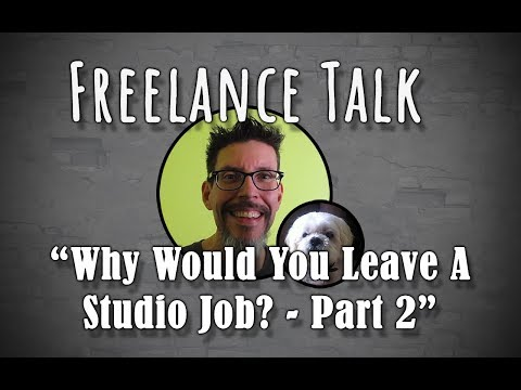 Freelance Talk #3 : Why Would You Leave A Studio Job? - Part 2