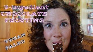Chocolate Frosting - 3 Ingredient Vegan & Paleo Recipe