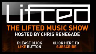 Lifted Music Show 020 - hosted by Chris Renegade