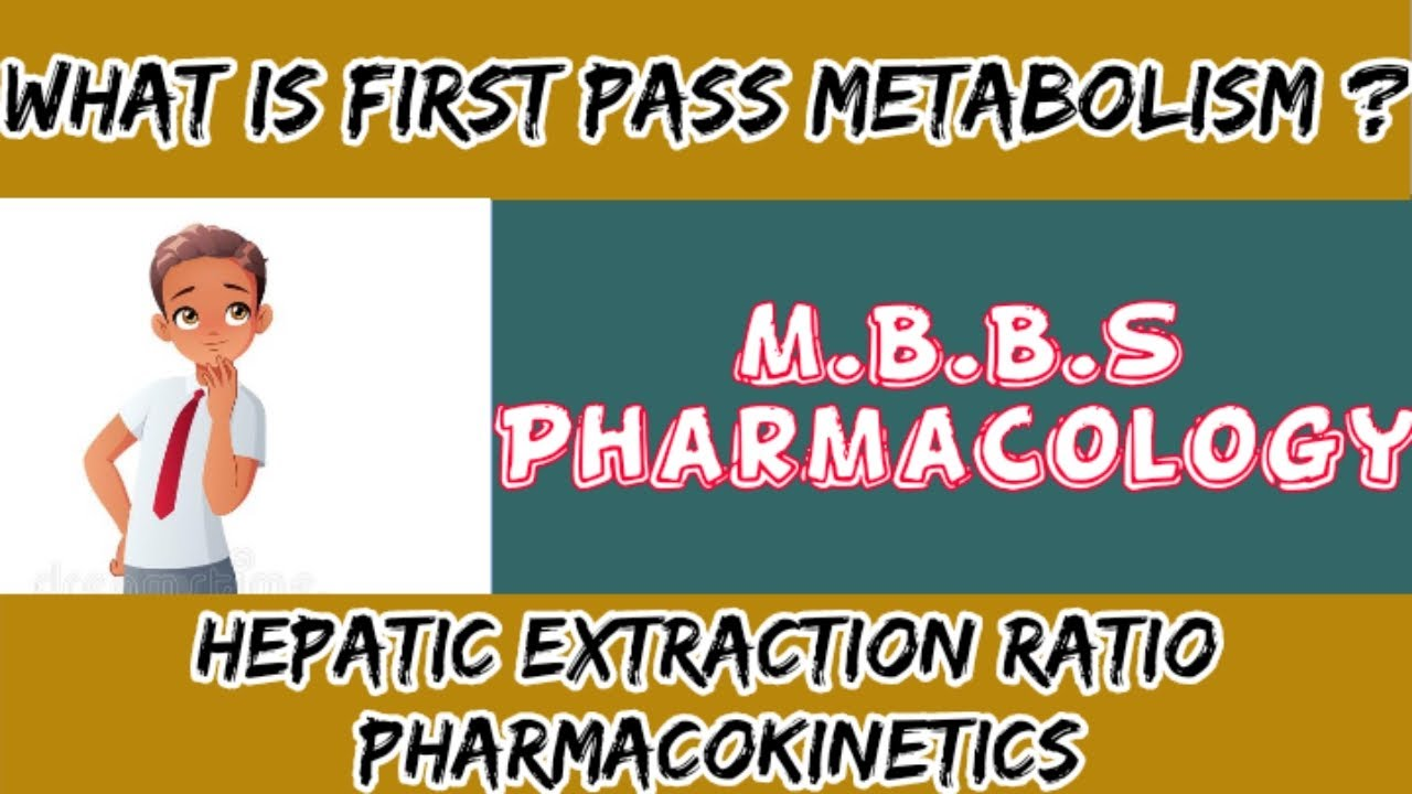 First Pass Metabolism And Hepatic Extraction Ratio Pharmacokinetics Pharmacology Youtube