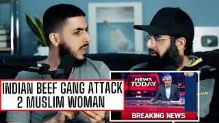 INDIAN BEEF GANG ATTACK 2 MUSLIM WOMAN - REACTION VIDEO