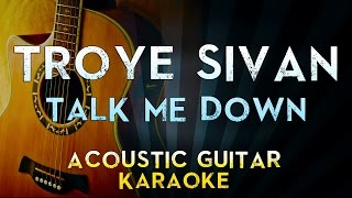 Troye Sivan - TALK ME DOWN | Acoustic Guitar Karaoke Instrumental Lyrics Cover Sing Along HD