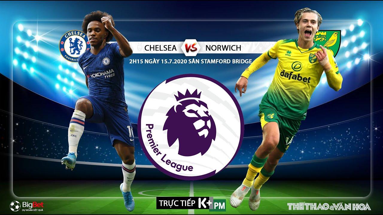 NHẬN ĐỊNH BÓNG ĐÁ Chelsea – Norwich (2h15 ngày 15/7). Soi kèo vòng 36 Ngoại hạng Anh. Trực tiếp K+PM