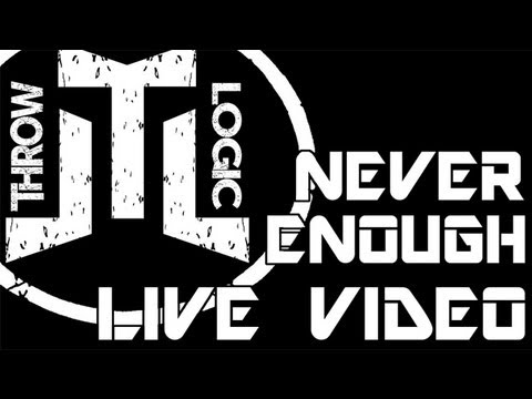 """THROW LOGIC - """"Never Enough"""" - LIVE FOOTAGE VIDEO"""