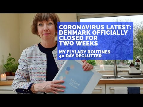 Coronavirus: Denmark officially closed for two weeks My Flylady routines and our 40 Day Declutter