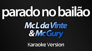 PARADO NO BAILÃO (Karaoke Version) - Mc L da Vinte & Mc Gury