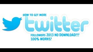 How to get more twitter followers 2013 + NO DOWNLOAD!