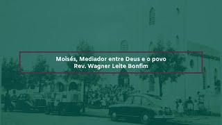 Moisés, Mediador entre Deus e o povo - Rev. Wagner Leite Bonfim