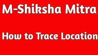 Trace Location in M Shiksha Mitra screenshot 3