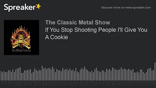 If You Stop Shooting People I'll Give You A Cookie