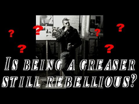 Is being a greaser in the modern era still rebellious?